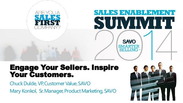 Engage Your Sellers. Inspire Your Customers. ChuckDulde,VP,CustomerValue,SAVO Mary Konkol, Sr.Manager,ProductMarketing,SAVO
