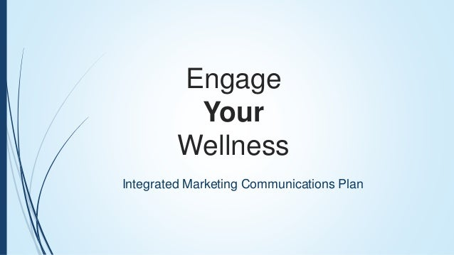 Engage Your Wellness Integrated Marketing Communications Plan