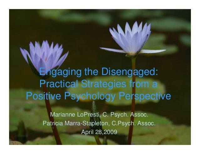 Engaging the Disengaged: Practical Strategies from a Positive Psychology Perspective Marianne LoPresti, C. Psych. Assoc. P...