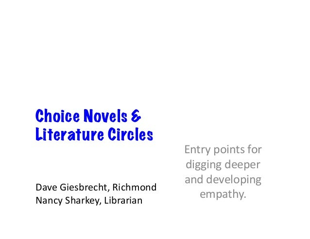 Choice Novels & Literature Circles Entrypointsfor diggingdeeper anddeveloping empathy. DaveGiesbrecht,Richmond ...