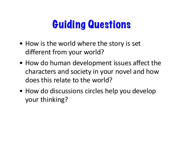 Guiding Questions • Howistheworldwherethestoryisset differentfromyourworld? • Howdohumandevelopmentissue...
