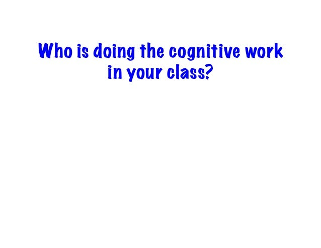 Who is doing the cognitive work in your class?