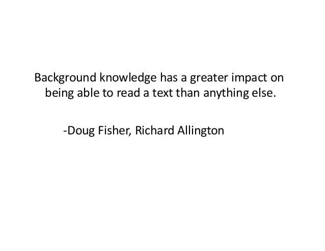 Backgroundknowledgehasagreaterimpacton beingabletoreadatextthananythingelse.  -DougFisher,RichardAll...