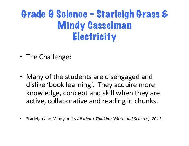Grade 9 Science – Starleigh Grass & Mindy Casselman Electricity • TheChallenge: • Manyofthestudentsaredisengaged...