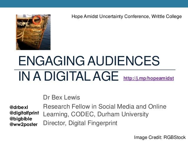 ENGAGING AUDIENCESIN A DIGITALAGEDr Bex LewisResearch Fellow in Social Media and OnlineLearning, CODEC, Durham UniversityD...