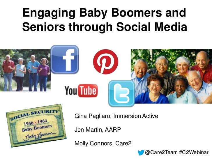Engaging Baby Boomers andSeniors through Social Media        Gina Pagliaro, Immersion Active        Jen Martin, AARP      ...