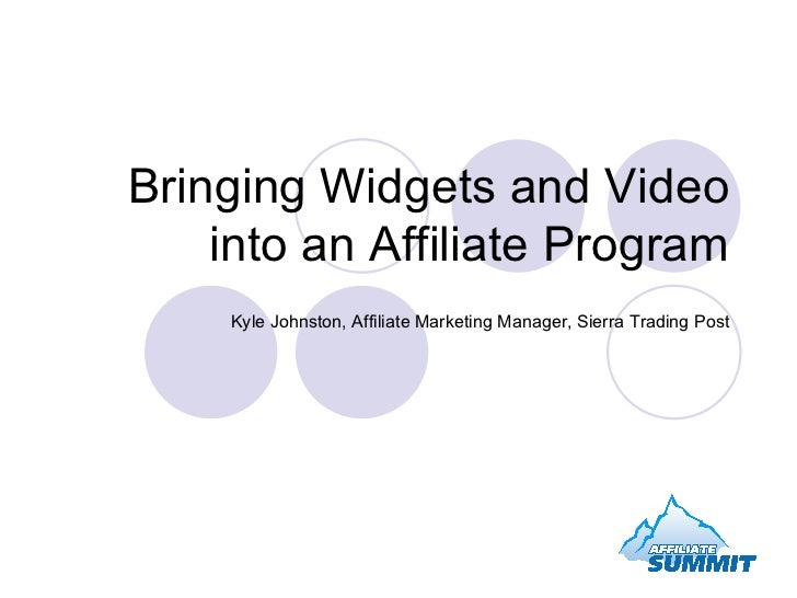 Bringing Widgets and Video into an Affiliate Program Kyle Johnston, Affiliate Marketing Manager, Sierra Trading Post