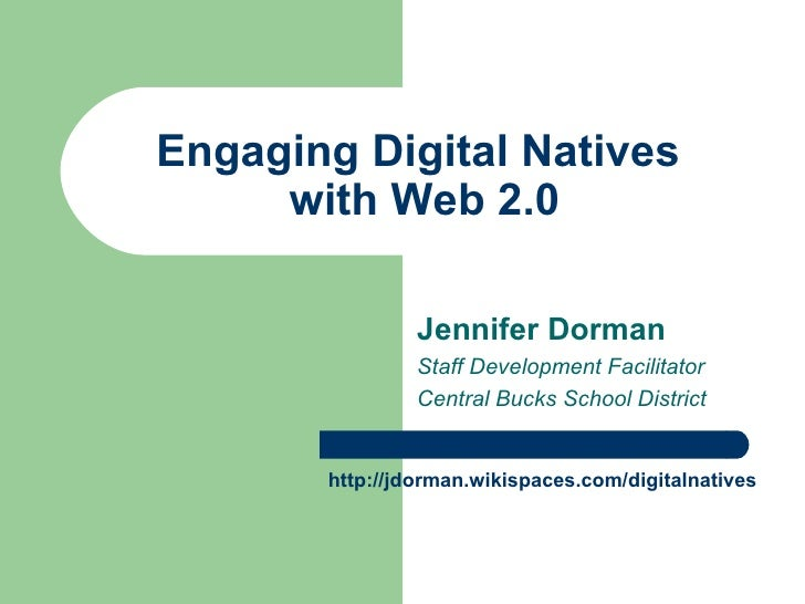 Engaging Digital Natives  with Web 2.0 Jennifer Dorman Staff Development Facilitator Central Bucks School District http://...