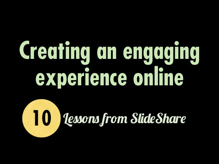 "Creating an engaging  experience online 10   L!""""#$"" fr#% S&(!S)*r!"