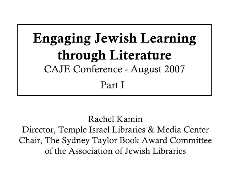 Engaging Jewish Learning through Literature CAJE Conference - August 2007 Part I   Rachel Kamin Director, Temple Israel Li...