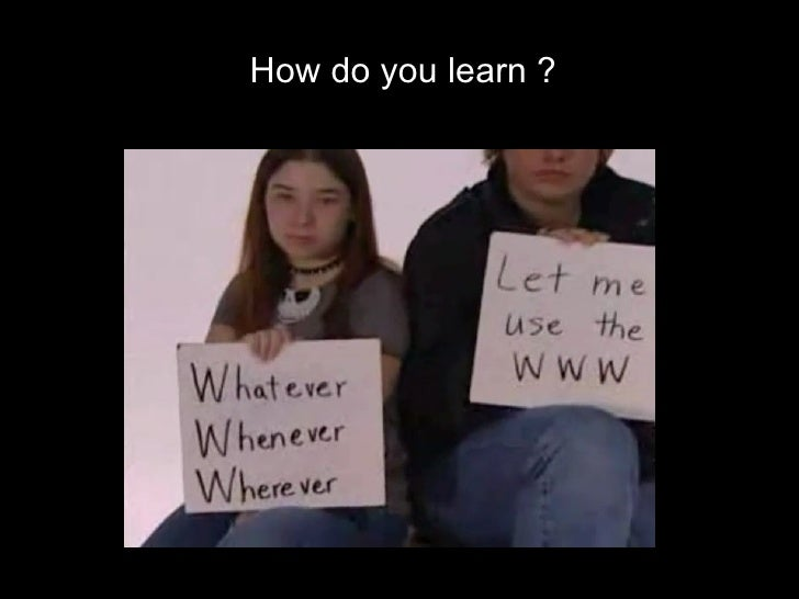 How do you learn ? ?