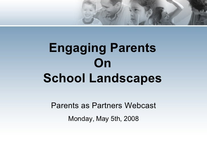 Engaging Parents On School Landscapes Parents as Partners Webcast Monday, May 5th, 2008