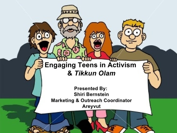Engaging Teens in Activism  &  Tikkun Olam Presented By:  Shiri Bernstein Marketing & Outreach Coordinator Areyvut