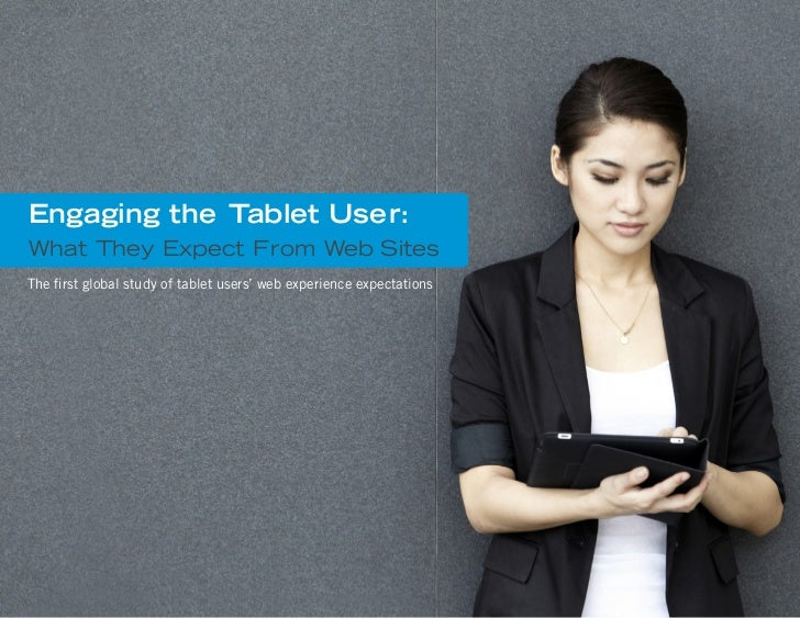 Engaging the Tablet User:What They Expect From Web SitesThe first global study of tablet users' web experience expectations