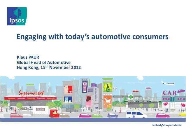 Engaging with today's automotive consumersKlaus PAURGlobal Head of AutomotiveHong Kong, 15th November 2012                ...