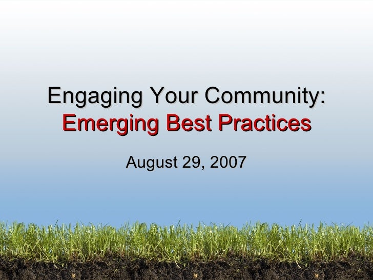 Engaging Your Community: Emerging Best Practices August 29, 2007