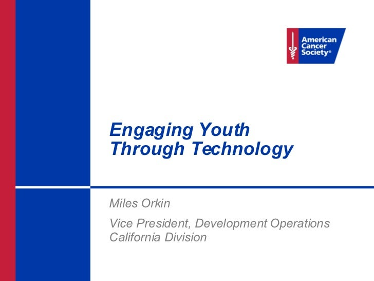 Engaging Youth  Through Technology Miles Orkin Vice President, Development Operations California Division