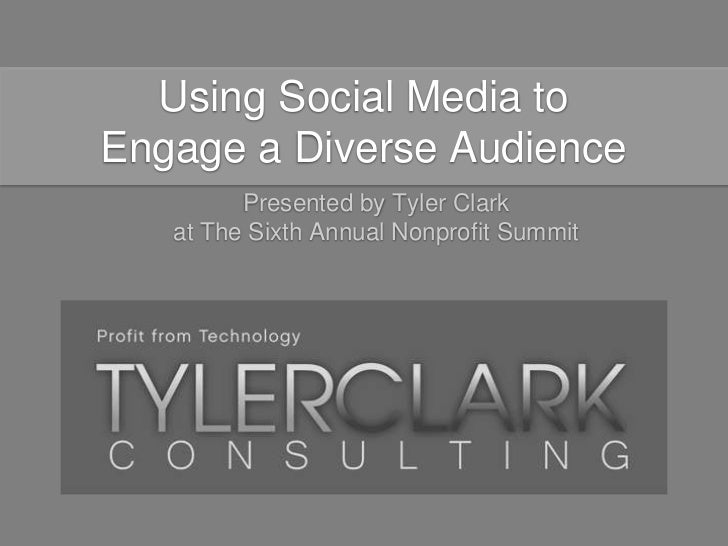 Using Social Media toEngage a Diverse Audience         Presented by Tyler Clark   at The Sixth Annual Nonprofit Summit