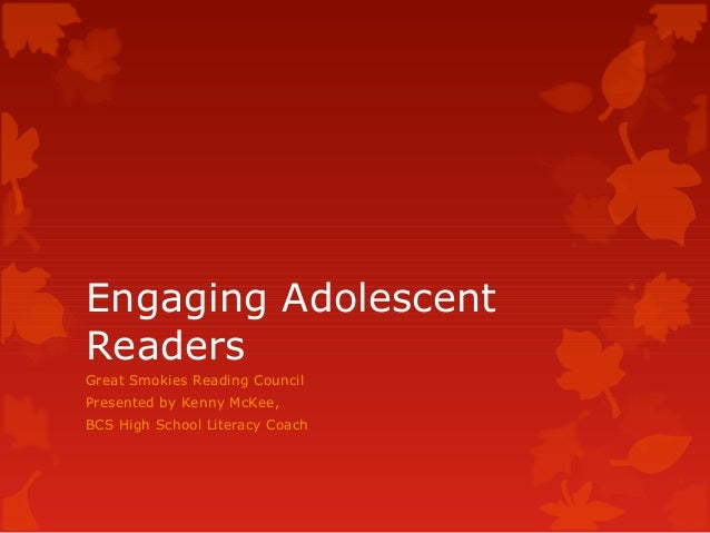 Engaging Adolescent Readers Great Smokies Reading Council Presented by Kenny McKee, BCS High School Literacy Coach