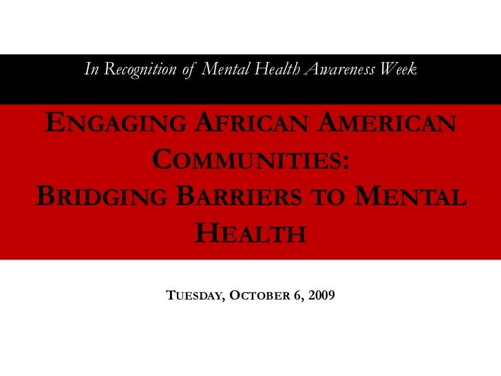 In Recognition of Mental Health Awareness WeekENGAGING AFRICAN AMERICAN       COMMUNITIES:BRIDGING BARRIERS TO MENTAL     ...