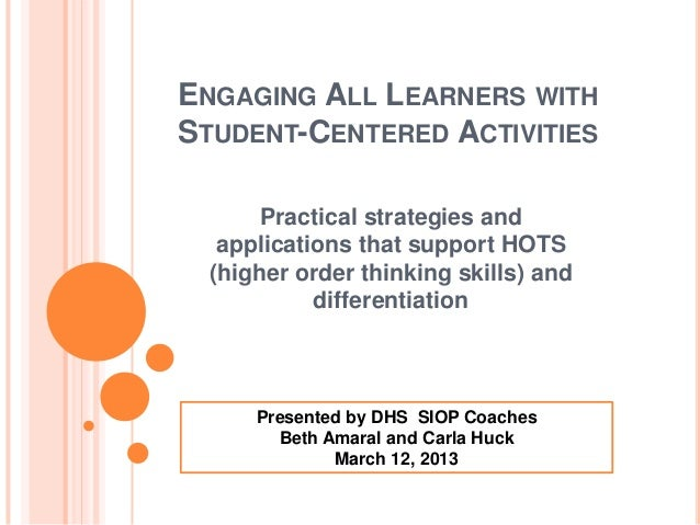 ENGAGING ALL LEARNERS WITHSTUDENT-CENTERED ACTIVITIES       Practical strategies and   applications that support HOTS  (hi...