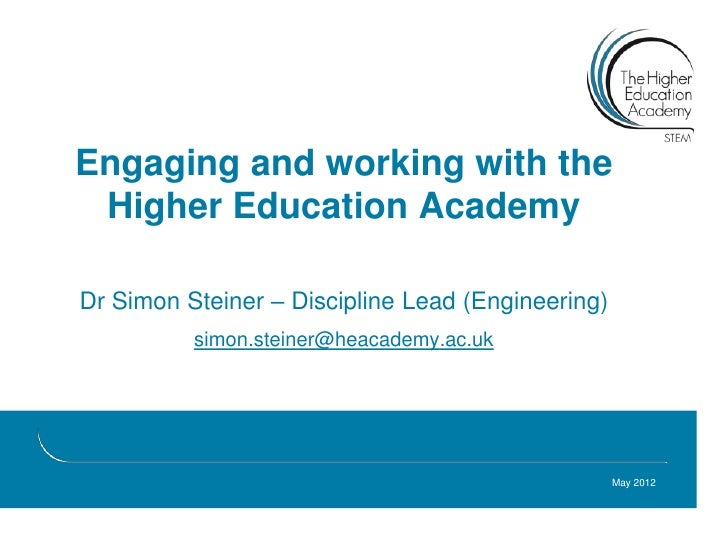 Engaging and working with the Higher Education Academy                       deDr Simon Steiner – Discipline Lead (Enginee...