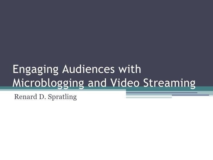 Engaging Audiences withMicroblogging and Video StreamingRenard D. Spratling