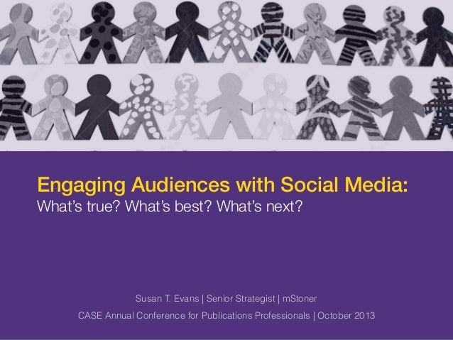 m Engaging Audiences with Social Media: What's true? What's best? What's next? Susan T. Evans | Senior Strategist | mStone...