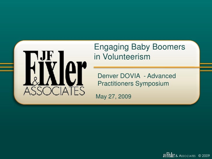 Engaging Baby Boomers in Volunteerism  Denver DOVIA - Advanced Practitioners Symposium May 27, 2009                       ...