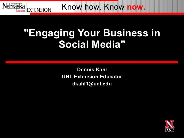 """Engaging Your Business in Social Media"" Dennis Kahl UNL Extension Educator [email_address]"
