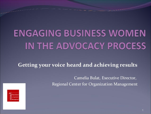Getting your voice heard and achieving results                        Camelia Bulat, Executive Director,             Regio...