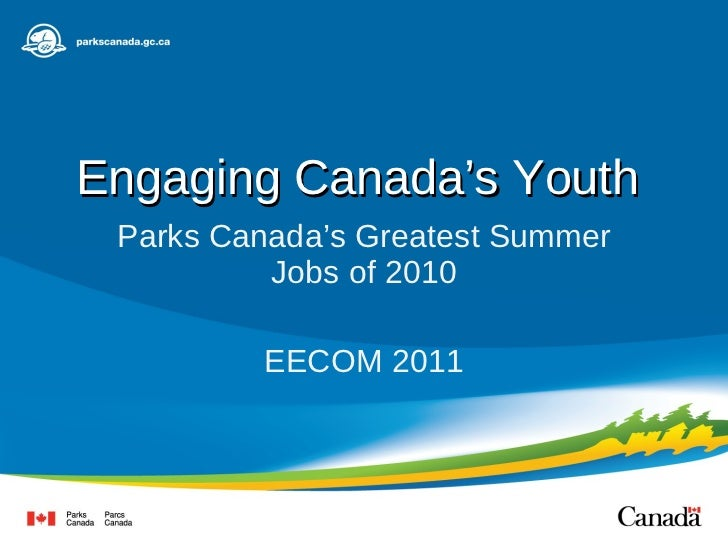 Engaging Canada's Youth  Parks Canada's Greatest Summer Jobs of 2010 EECOM 2011