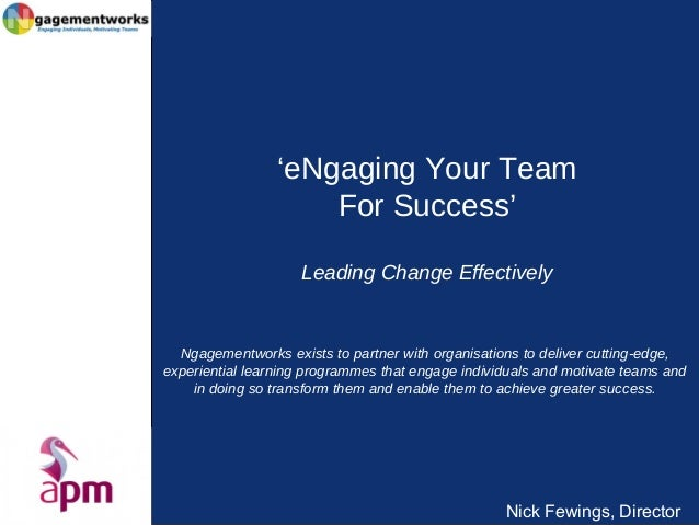 Nick Fewings, Director 'eNgaging Your Team For Success' Leading Change Effectively Ngagementworks exists to partner with o...