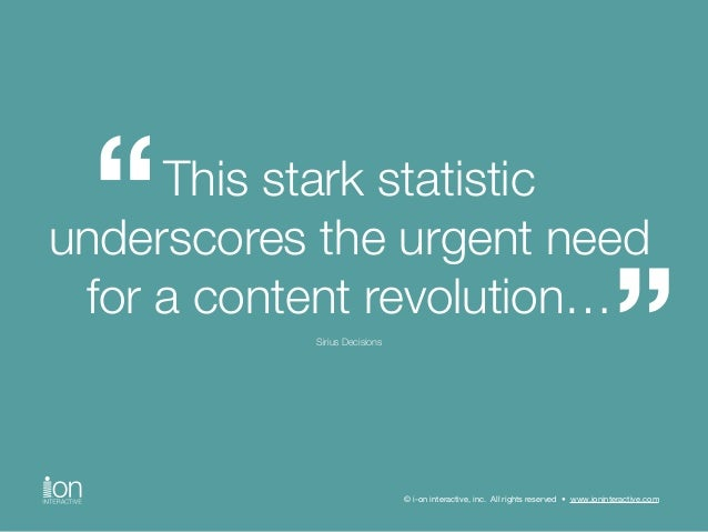 This stark statistic  underscores the urgent need  for a content revolution…  © i-on interactive, inc. All rights reserved...