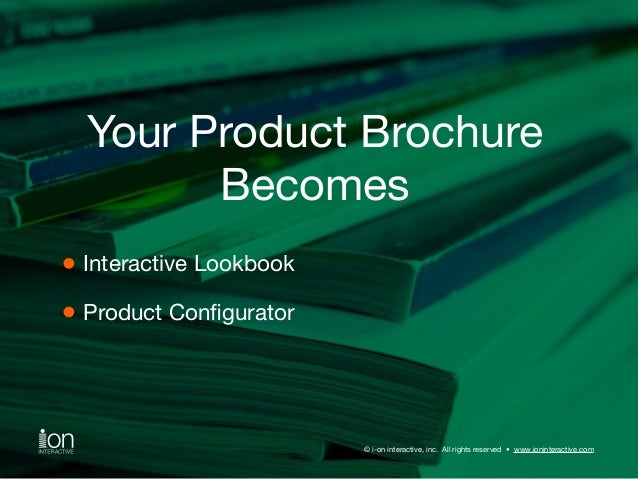 Your Product Brochure  Becomes  © i-on interactive, inc. All rights reserved • www.ioninteractive.com  Interactive Lookboo...