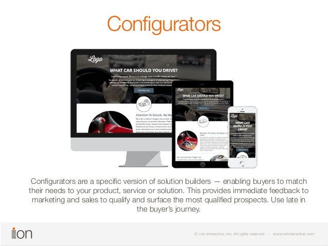 Configurators  Configurators are a specific version of solution builders — enabling buyers to match  their needs to your p...