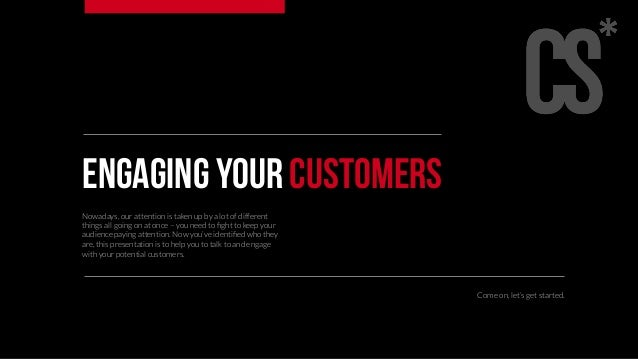 Engaging your customers  Nowadays, our attention is taken up by a lot of different  things all going on at once – you need...
