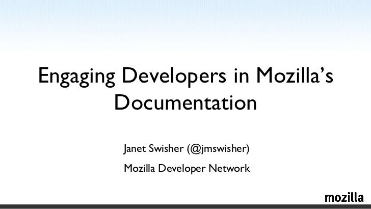 Engaging Developers in Mozilla's Documentation Janet Swisher (@jmswisher) Mozilla Developer Network