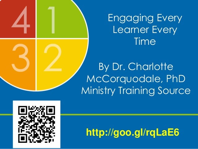 Engaging Every Learner Every Time By Dr. Charlotte McCorquodale, PhD Ministry Training Source http://goo.gl/rqLaE6