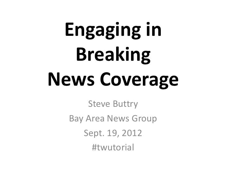 Engaging in  BreakingNews Coverage      Steve Buttry  Bay Area News Group     Sept. 19, 2012       #twutorial