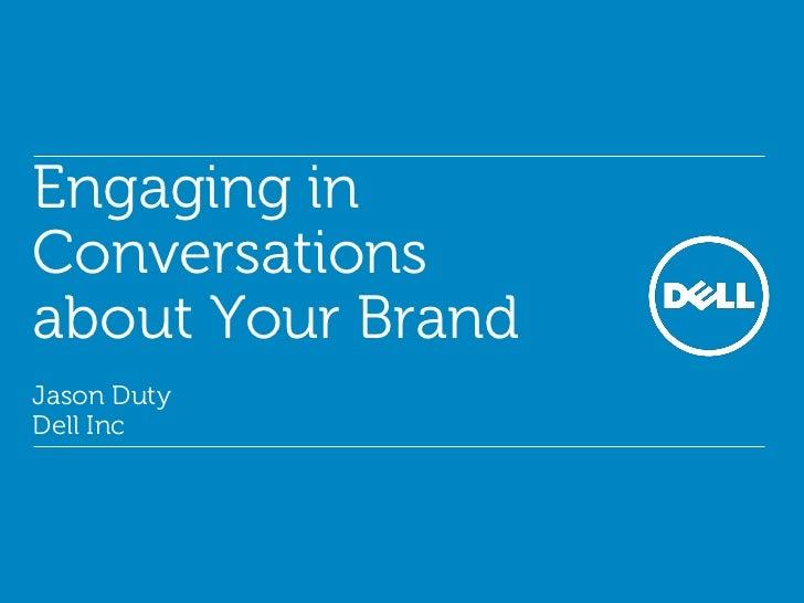 Engaging inConversationsabout Your BrandJason DutyDell Inc