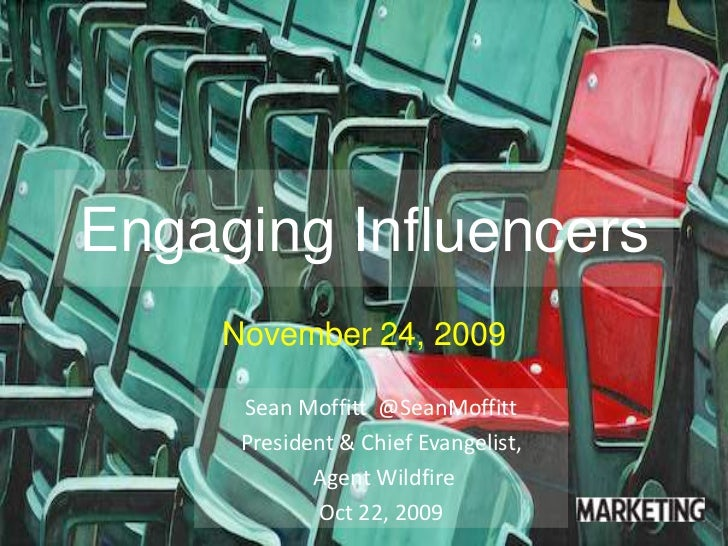 Engaging Influencers<br />November 24, 2009<br />Sean Moffitt  @SeanMoffitt<br />President & Chief Evangelist,<br /> Agent...