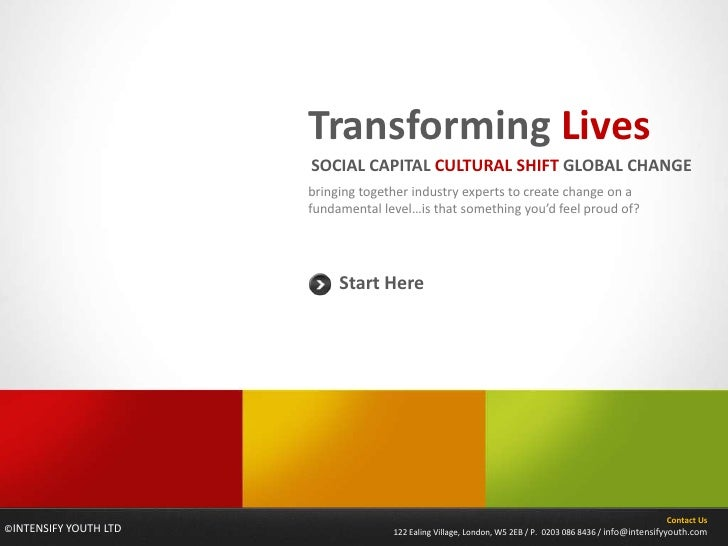 Transforming Lives                        SOCIAL CAPITAL CULTURAL SHIFT GLOBAL CHANGE                        bringing toge...