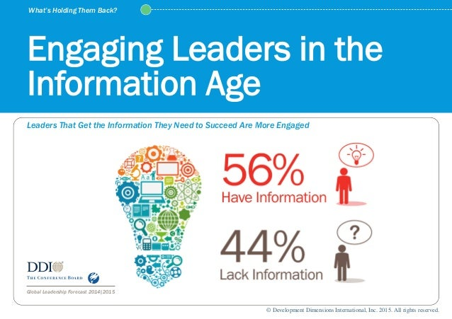 Leaders That Get the Information They Need to Succeed Are More Engaged Global Leadership Forecast 2014|2015 Engaging Leade...