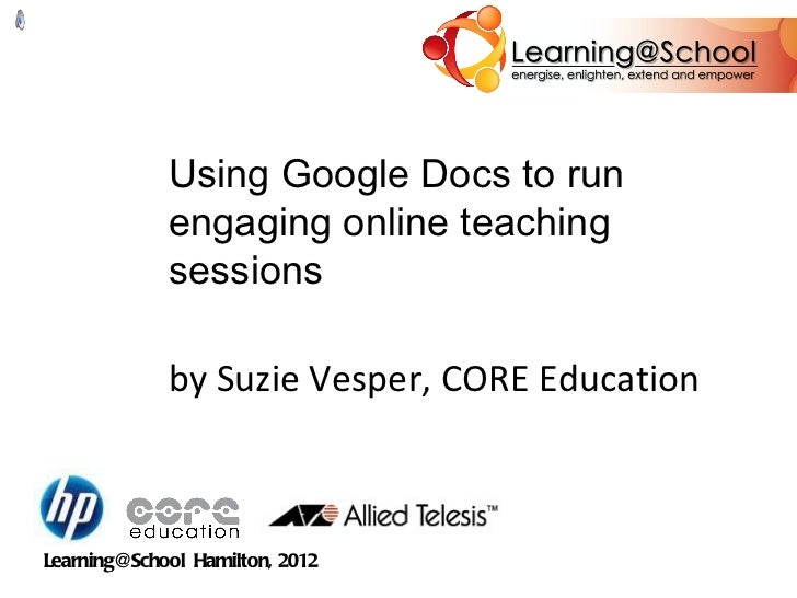 Using Google Docs to run engaging online teaching sessions by Suzie Vesper, CORE Education Learning@School  Hamilton, 2012