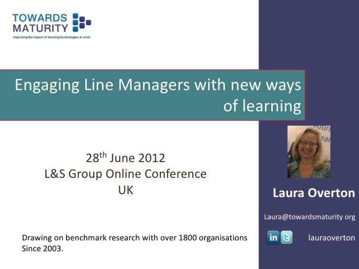 Engaging Line Managers with new ways                           of learning            28th June 2012     L&S Group Online ...