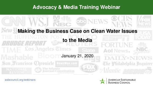 Making the Business Case on Clean Water Issues to the Media January 21, 2020 Advocacy & Media Training Webinar asbcouncil....