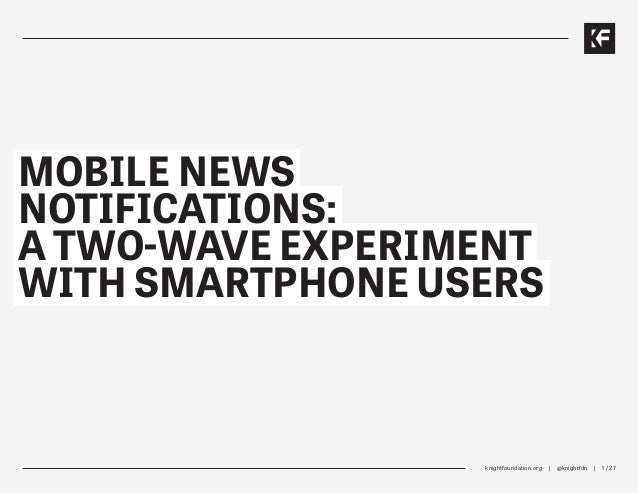 knightfoundation.org | @knightfdn | 1 / 27 MOBILE NEWS NOTIFICATIONS: A TWO-WAVE EXPERIMENT WITH SMARTPHONE USERS