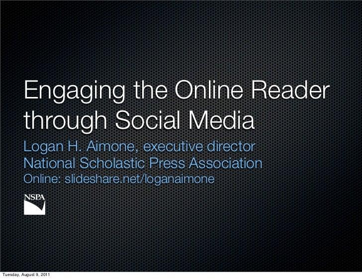 Engaging the Online Reader          through Social Media          Logan H. Aimone, executive director          National Sc...