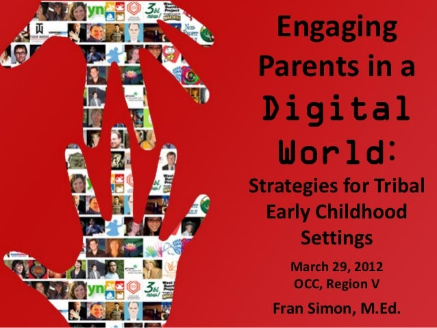 Engaging Parents in a Digital  World:Strategies for Tribal  Early Childhood      Settings    March 29, 2012    OCC, Region...
